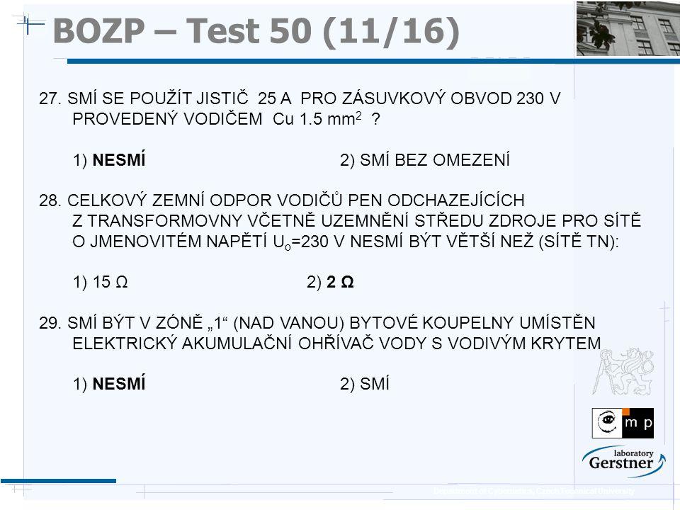 Department of Cybernetics, Czech Technical University BOZP – Test 50 (11/16) 27. SMÍ SE POUŽÍT JISTIČ 25 A PRO ZÁSUVKOVÝ OBVOD 230 V PROVEDENÝ VODIČEM