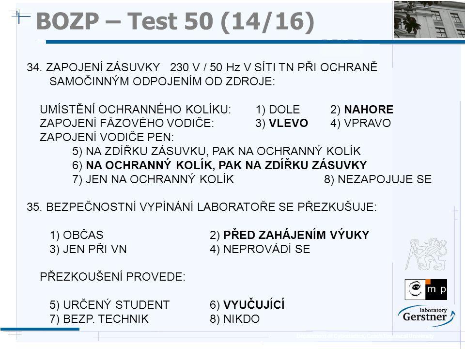 Department of Cybernetics, Czech Technical University BOZP – Test 50 (14/16) 34. ZAPOJENÍ ZÁSUVKY 230 V / 50 Hz V SÍTI TN PŘI OCHRANĚ SAMOČINNÝM ODPOJ