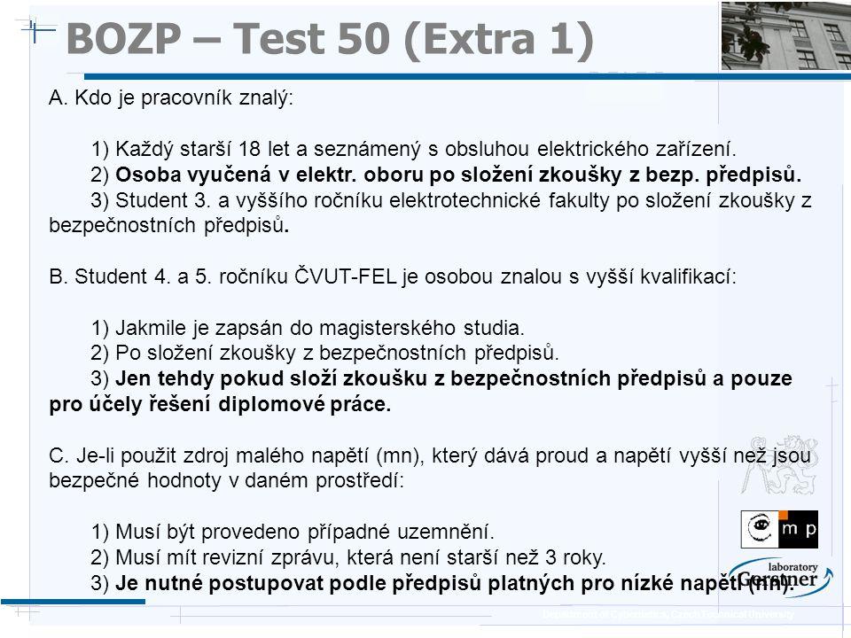Department of Cybernetics, Czech Technical University BOZP – Test 50 (Extra 1) A. Kdo je pracovník znalý: 1) Každý starší 18 let a seznámený s obsluho