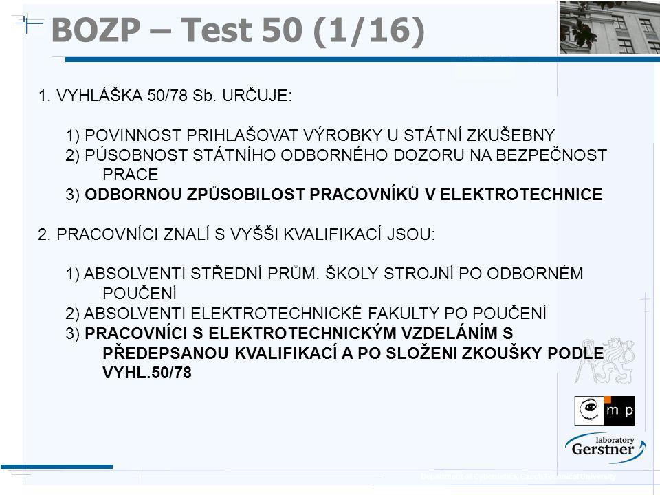 Department of Cybernetics, Czech Technical University BOZP – Test 50 (1/16) 1. VYHLÁŠKA 50/78 Sb. URČUJE: 1) POVINNOST PRIHLAŠOVAT VÝROBKY U STÁTNÍ ZK