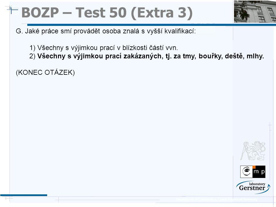 Department of Cybernetics, Czech Technical University BOZP – Test 50 (Extra 3) G. Jaké práce smí provádět osoba znalá s vyšší kvalifikací: 1) Všechny