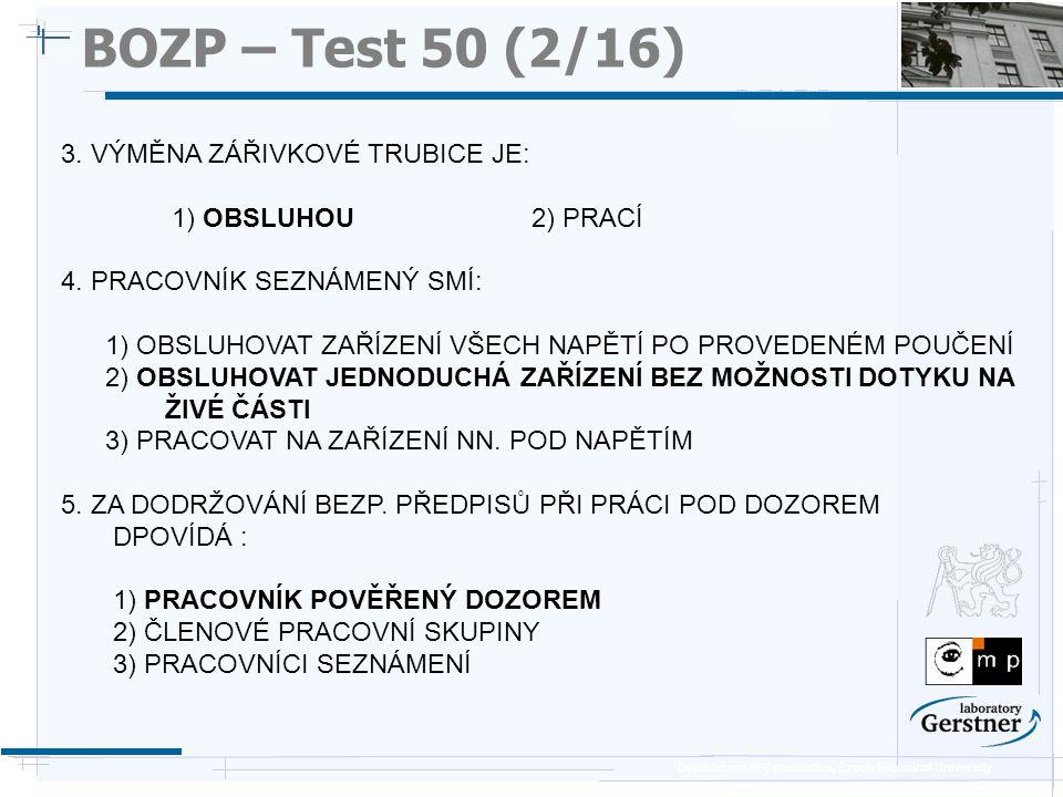 Department of Cybernetics, Czech Technical University BOZP – Test 50 (2/16) 3. VÝMĚNA ZÁŘIVKOVÉ TRUBICE JE: 1) OBSLUHOU 2) PRACÍ 4. PRACOVNÍK SEZNÁMEN