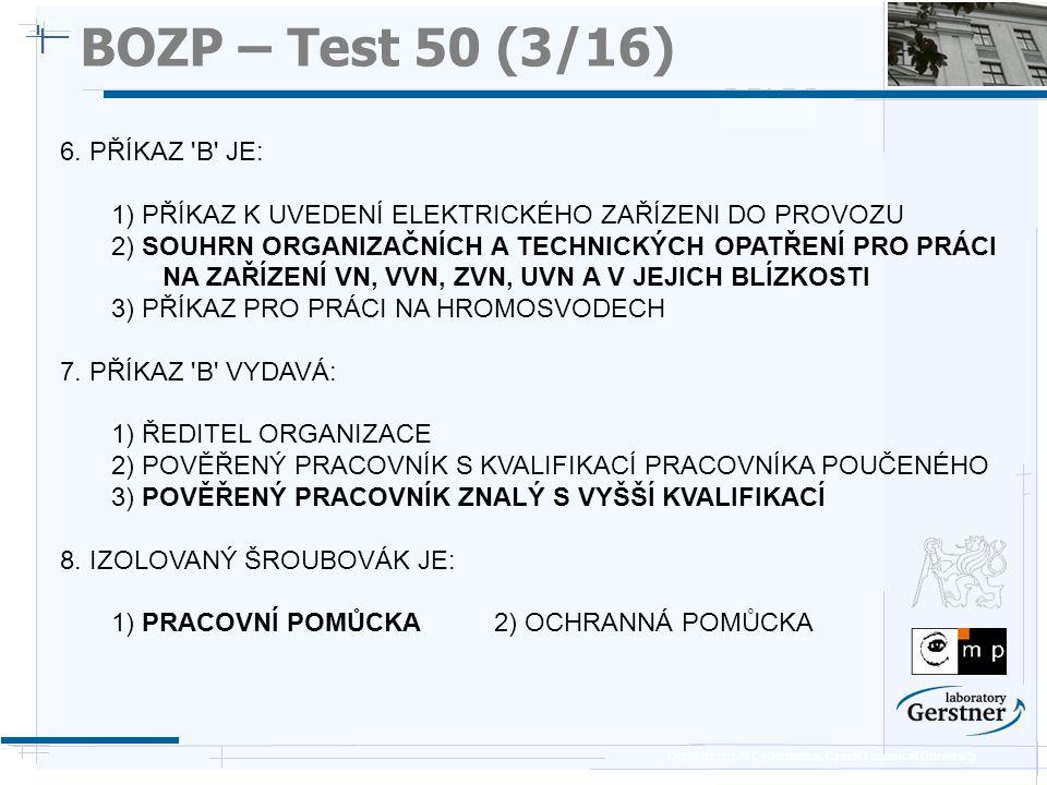 Department of Cybernetics, Czech Technical University BOZP – Test 50 (3/16) 6. PŘÍKAZ 'B' JE: 1) PŘÍKAZ K UVEDENÍ ELEKTRICKÉHO ZAŘÍZENI DO PROVOZU 2)