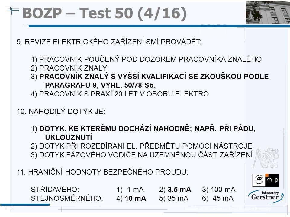 Department of Cybernetics, Czech Technical University BOZP – Test 50 (4/16) 9. REVIZE ELEKTRICKÉHO ZAŘÍZENÍ SMÍ PROVÁDĚT: 1) PRACOVNÍK POUČENÝ POD DOZ