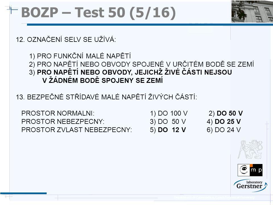 Department of Cybernetics, Czech Technical University BOZP – Test 50 (5/16) 12. OZNAČENÍ SELV SE UŽÍVÁ: 1) PRO FUNKČNÍ MALÉ NAPĚTÍ 2) PRO NAPĚTÍ NEBO