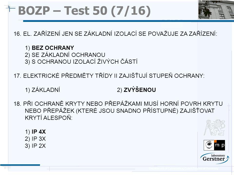 Department of Cybernetics, Czech Technical University BOZP – Test 50 (7/16) 16. EL. ZAŘÍZENÍ JEN SE ZÁKLADNÍ IZOLACÍ SE POVAŽUJE ZA ZAŘÍZENÍ: 1) BEZ O