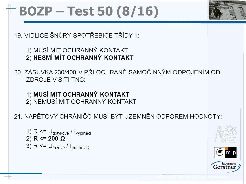 Department of Cybernetics, Czech Technical University BOZP – Test 50 (8/16) 19. VIDLICE ŠNŮRY SPOTŘEBIČE TŘÍDY II: 1) MUSÍ MÍT OCHRANNÝ KONTAKT 2) NES