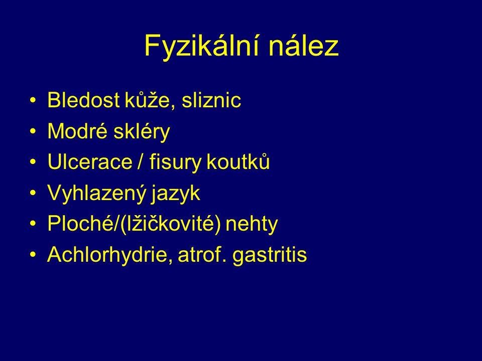 Fyzikální nález Bledost kůže, sliznic Modré skléry Ulcerace / fisury koutků Vyhlazený jazyk Ploché/(lžičkovité) nehty Achlorhydrie, atrof. gastritis