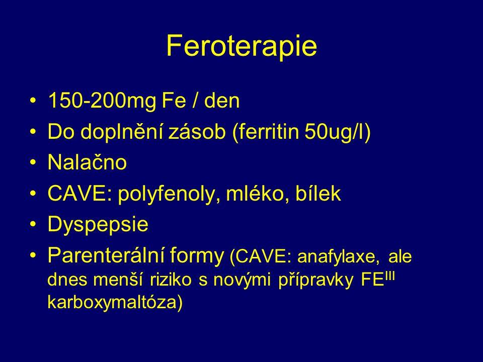 Feroterapie 150-200mg Fe / den Do doplnění zásob (ferritin 50ug/l) Nalačno CAVE: polyfenoly, mléko, bílek Dyspepsie Parenterální formy (CAVE: anafylaxe, ale dnes menší riziko s novými přípravky FE III karboxymaltóza)