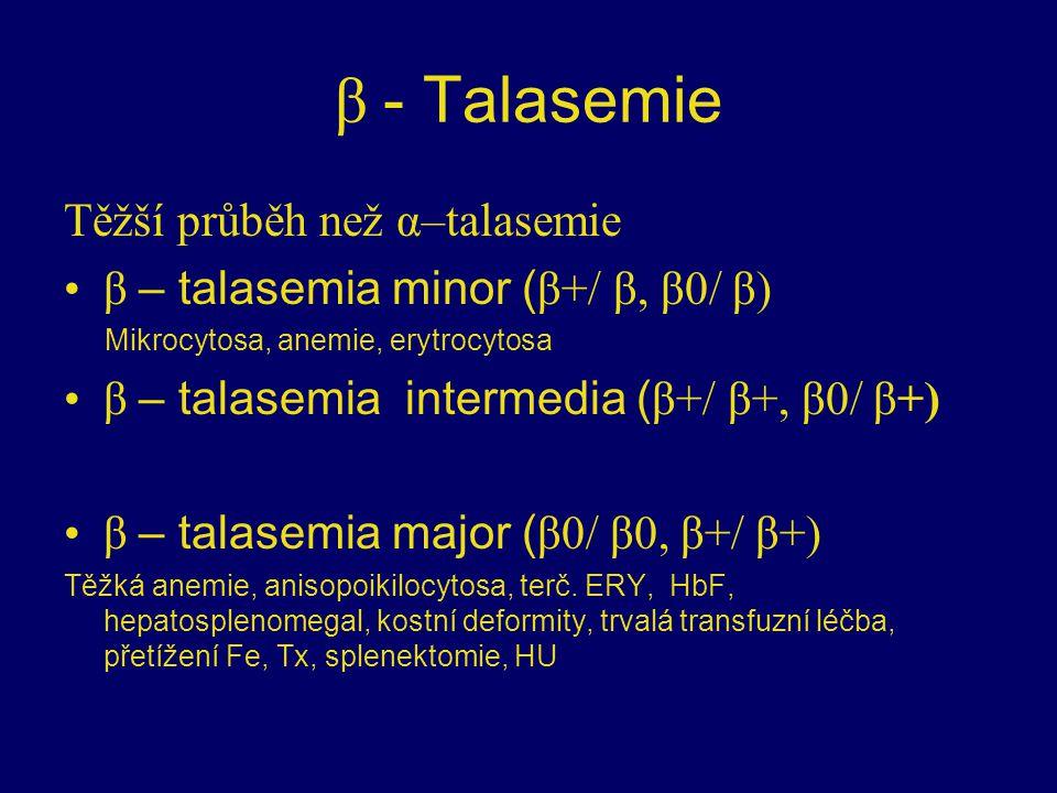 β - Talasemie Těžší průběh než α–talasemie β – talasemia minor ( β+/ β, β0/ β) Mikrocytosa, anemie, erytrocytosa β – talasemia intermedia ( β+/ β+, β0/ β+) β – talasemia major ( β0/ β0, β+/ β+) Těžká anemie, anisopoikilocytosa, terč.