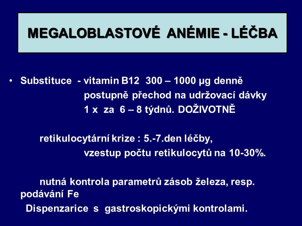 MEGALOBLASTOVÉ ANÉMIE - LÉČBA Substituce - vitamin B12 300 – 1000 μg denně postupně přechod na udržovací dávky 1 x za 6 – 8 týdnů. DOŽIVOTNĚ retikuloc