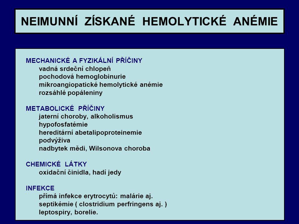 NEIMUNNÍ ZÍSKANÉ HEMOLYTICKÉ ANÉMIE MECHANICKÉ A FYZIKÁLNÍ PŘÍČINY vadná srdeční chlopeň pochodová hemoglobinurie mikroangiopatické hemolytické anémie