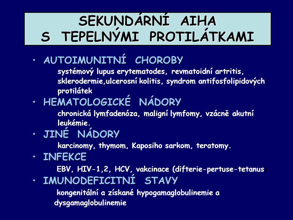 SEKUNDÁRNÍ AIHA S TEPELNÝMI PROTILÁTKAMI AUTOIMUNITNÍ CHOROBYAUTOIMUNITNÍ CHOROBY systémový lupus erytematodes, revmatoidní artritis, sklerodermie,ulcerosní kolitis, syndrom antifosfolipidových protilátek HEMATOLOGICKÉ NÁDORYHEMATOLOGICKÉ NÁDORY chronická lymfadenóza, maligní lymfomy, vzácně akutní leukémie.