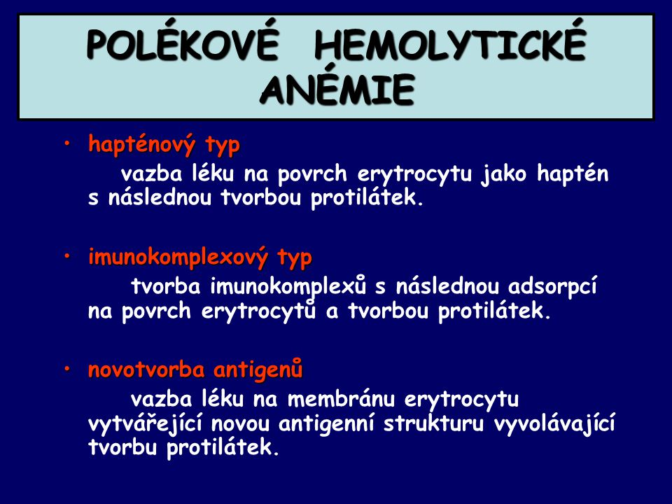 POLÉKOVÉ HEMOLYTICKÉ ANÉMIE hapténový typhapténový typ vazba léku na povrch erytrocytu jako haptén s následnou tvorbou protilátek. imunokomplexový typ