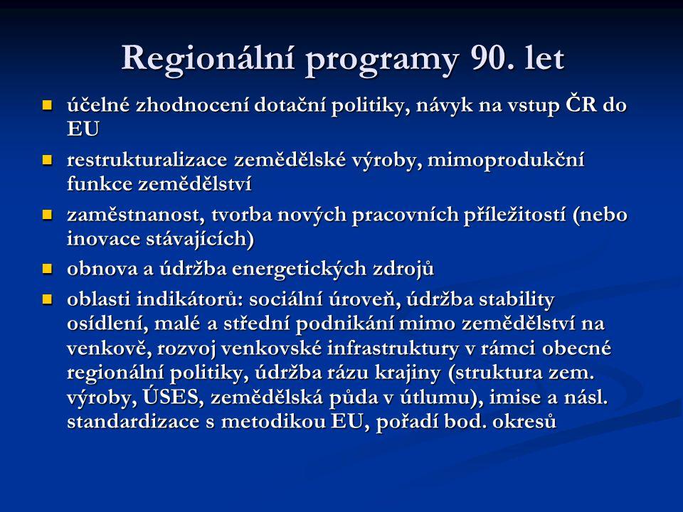Regionální programy 90. let účelné zhodnocení dotační politiky, návyk na vstup ČR do EU účelné zhodnocení dotační politiky, návyk na vstup ČR do EU re