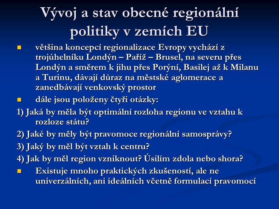 Vývoj a stav obecné regionální politiky v zemích EU většina koncepcí regionalizace Evropy vychází z trojúhelníku Londýn – Paříž – Brusel, na severu přes Londýn a směrem k jihu přes Porýní, Basilej až k Milanu a Turinu, dávají důraz na městské aglomerace a zanedbávají venkovský prostor většina koncepcí regionalizace Evropy vychází z trojúhelníku Londýn – Paříž – Brusel, na severu přes Londýn a směrem k jihu přes Porýní, Basilej až k Milanu a Turinu, dávají důraz na městské aglomerace a zanedbávají venkovský prostor dále jsou položeny čtyři otázky: dále jsou položeny čtyři otázky: 1) Jaká by měla být optimální rozloha regionu ve vztahu k rozloze státu.