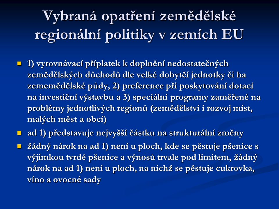 Vybraná opatření zemědělské regionální politiky v zemích EU 1) vyrovnávací příplatek k doplnění nedostatečných zemědělských důchodů dle velké dobytčí