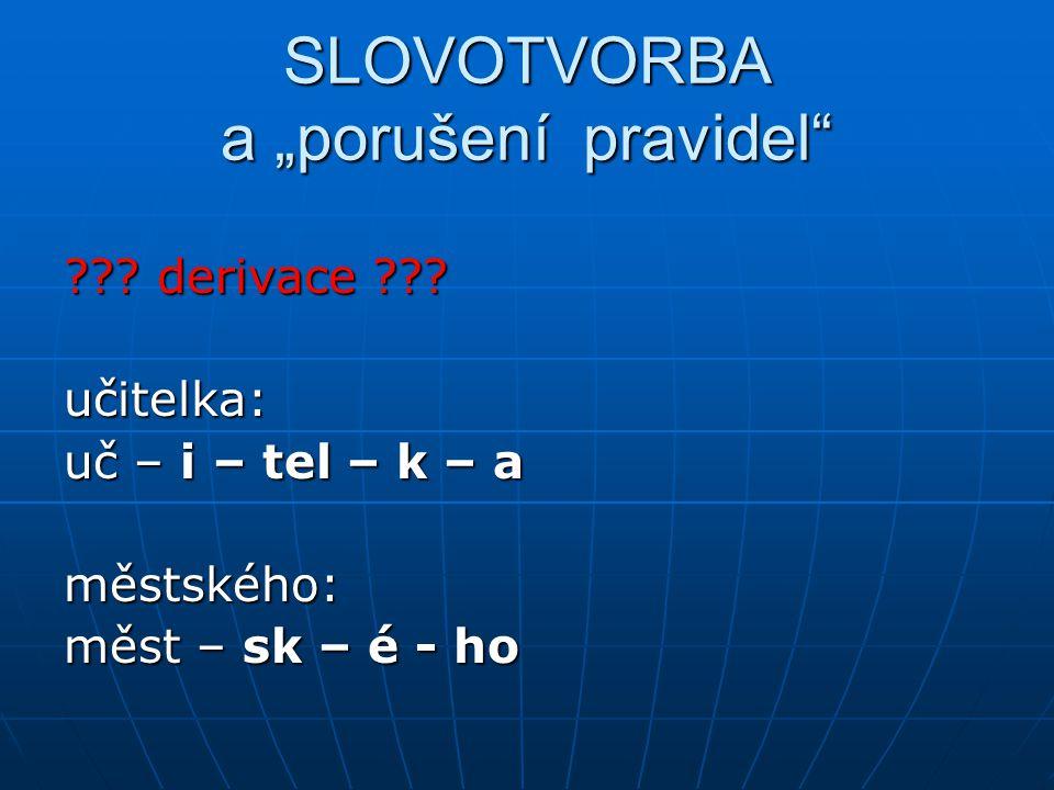 """SLOVOTVORBA a """"porušení pravidel . derivace ."""