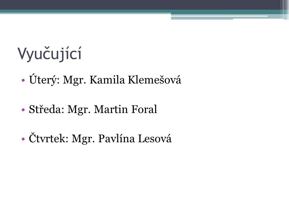 Vyučující Úterý: Mgr. Kamila Klemešová Středa: Mgr. Martin Foral Čtvrtek: Mgr. Pavlína Lesová