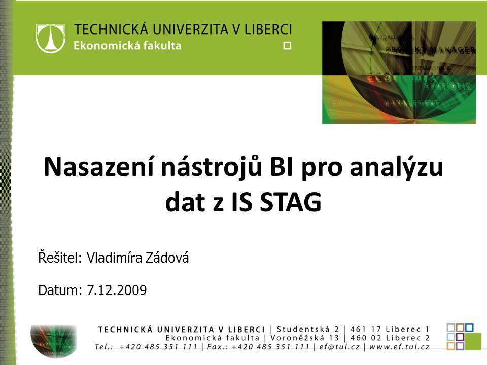 Nasazení nástrojů BI pro analýzu dat z IS STAG Řešitel: Vladimíra Zádová Datum: 7.12.2009