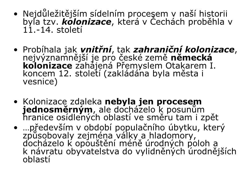 Nejdůležitějším sídelním procesem v naší historii byla tzv. kolonizace, která v Čechách proběhla v 11.-14. století Probíhala jak vnitřní, tak zahranič