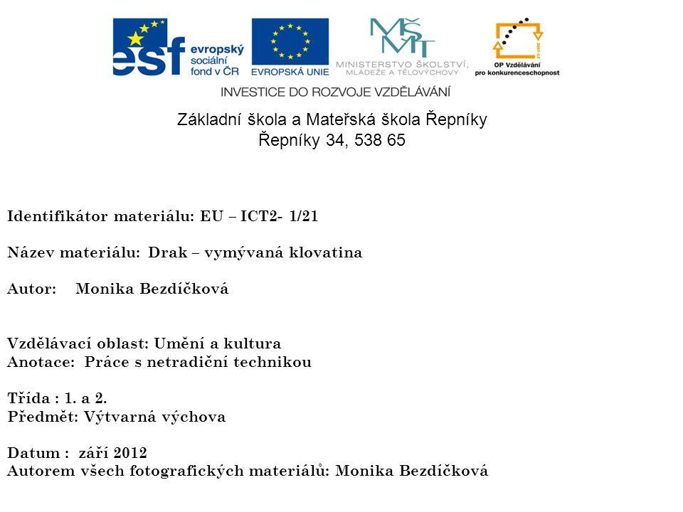 Identifikátor materiálu: EU – ICT2- 1/21 Název materiálu: Drak – vymývaná klovatina Autor:Monika Bezdíčková Vzdělávací oblast: Umění a kultura Anotace