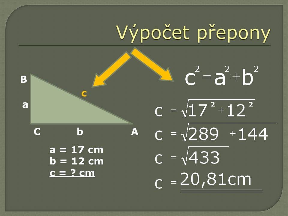 C a = 17 cm b = 12 cm c = cm A B a b c