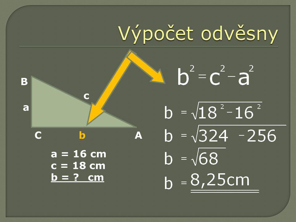 C a = 16 cm c = 18 cm b = cm A B a b c