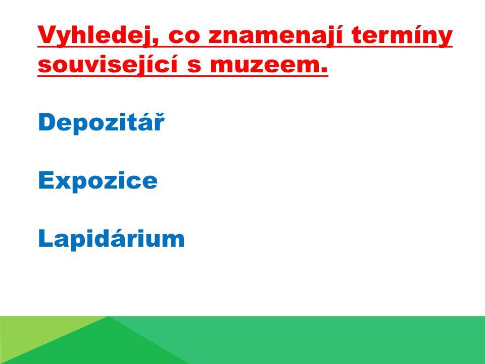 Vyhledej, co znamenají termíny související s muzeem. Depozitář Expozice Lapidárium