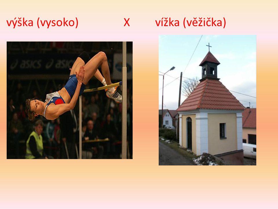výška (vysoko) X vížka (věžička)