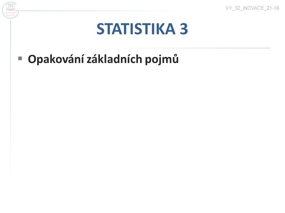 STATISTIKA 3  Opakování základních pojmů VY_32_INOVACE_21-18