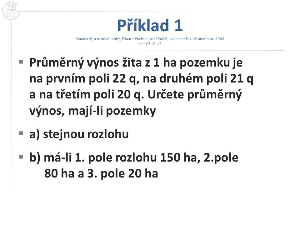 Příklad 1 Standardy a testové úlohy, Eduard Fuchs a Josef Kubát, nakladatelství Prometheus 1998 str.108 př. 17  Průměrný výnos žita z 1 ha pozemku je