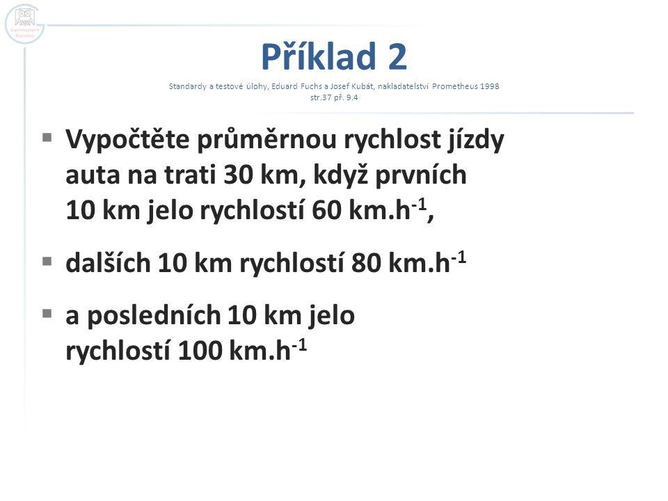 Příklad 2 Standardy a testové úlohy, Eduard Fuchs a Josef Kubát, nakladatelství Prometheus 1998 str.37 př. 9.4  Vypočtěte průměrnou rychlost jízdy au
