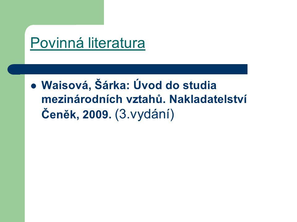 Povinná literatura Waisová, Šárka: Úvod do studia mezinárodních vztahů. Nakladatelství Čeněk, 2009. (3.vydání)