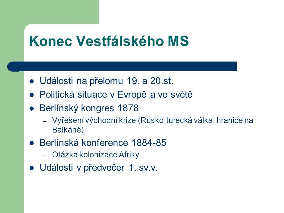 Konec Vestfálského MS Události na přelomu 19. a 20.st. Politická situace v Evropě a ve světě Berlínský kongres 1878 – Vyřešení východní krize (Rusko-t