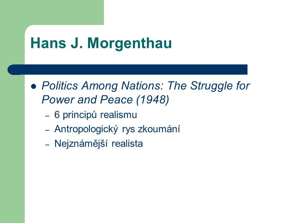 Hans J. Morgenthau Politics Among Nations: The Struggle for Power and Peace (1948) – 6 principů realismu – Antropologický rys zkoumání – Nejznámější r