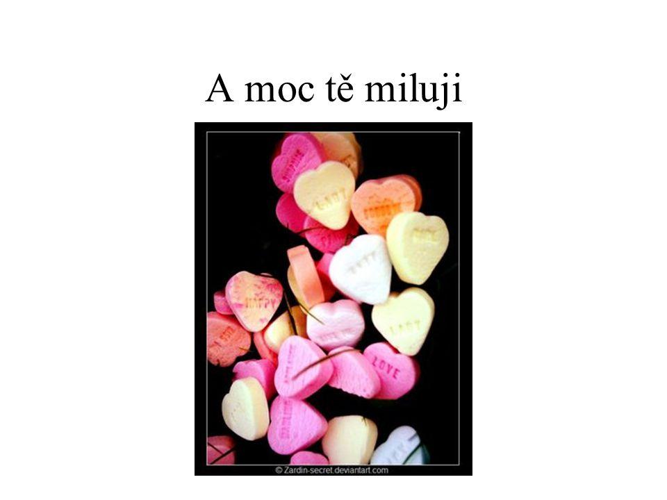 A moc tě miluji