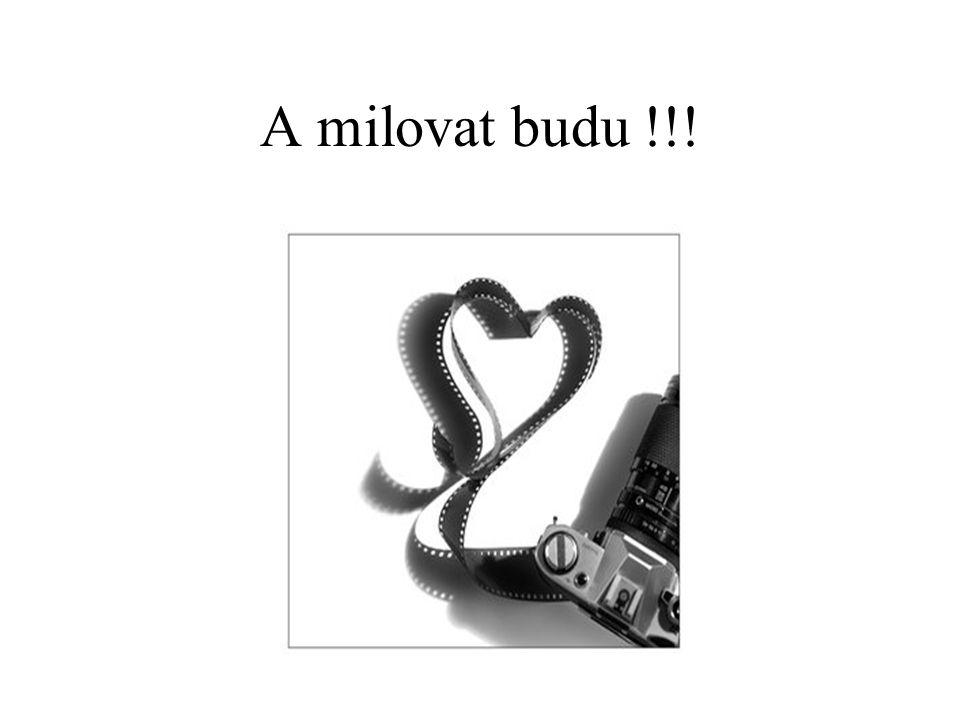 A milovat budu !!!