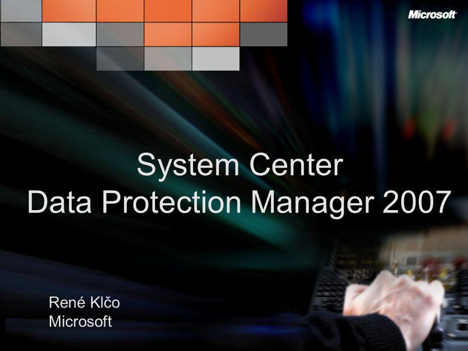 Poznejte jak je skvělé Mít to pod Kontrolou René Klčo Microsoft System Center Data Protection Manager 2007
