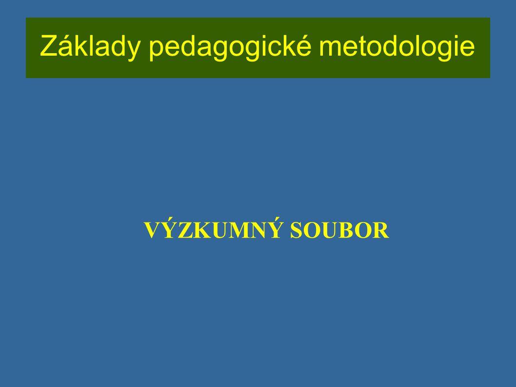 Základy pedagogické metodologie VÝZKUMNÝ SOUBOR