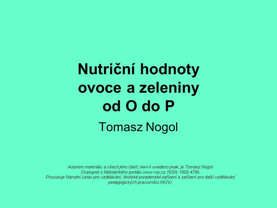 Nutriční hodnoty ovoce a zeleniny od O do P Tomasz Nogol Autorem materiálu a všech jeho částí, není-li uvedeno jinak, je Tomasz Nogol. Dostupné z Meto