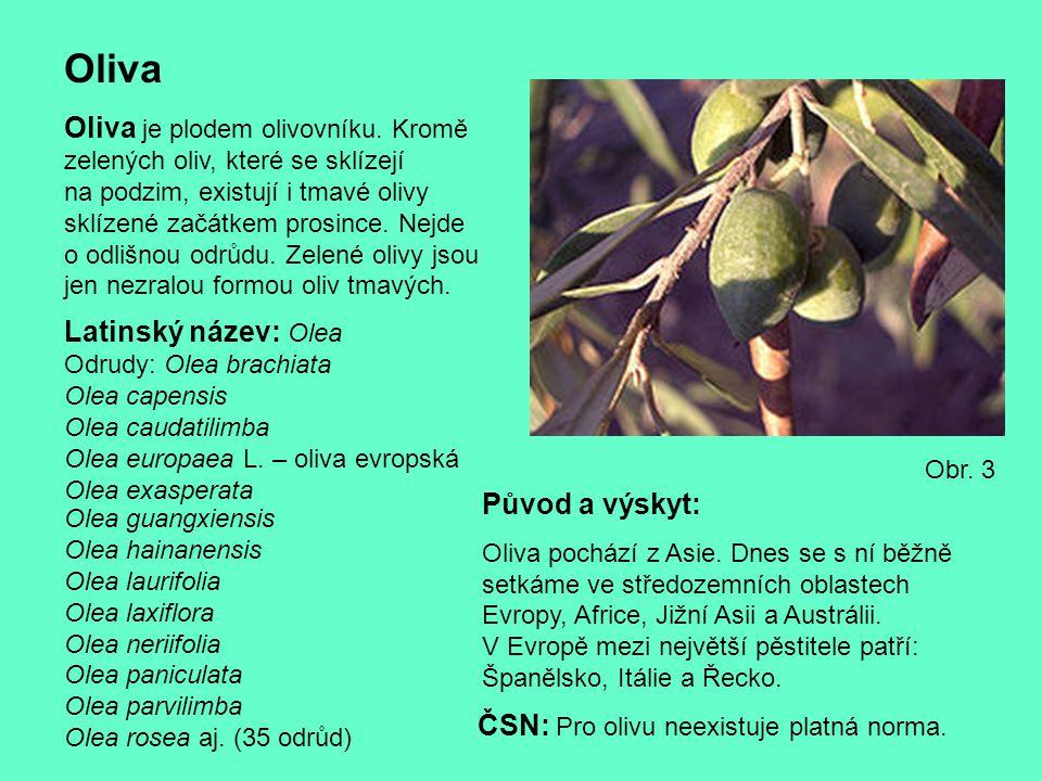 Oliva Oliva je plodem olivovníku. Kromě zelených oliv, které se sklízejí na podzim, existují i tmavé olivy sklízené začátkem prosince. Nejde o odlišno