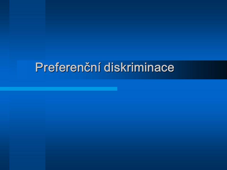 Preferenční diskriminace Preferenční diskriminace