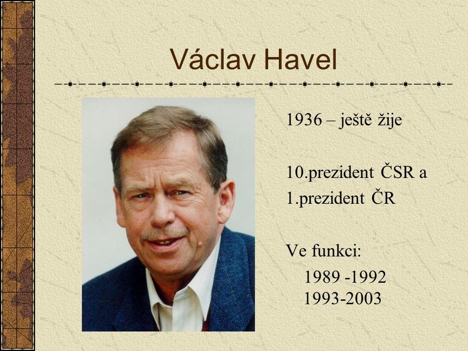 Václav Havel 1936 – ještě žije 10.prezident ČSR a 1.prezident ČR Ve funkci: 1989 -1992 1993-2003