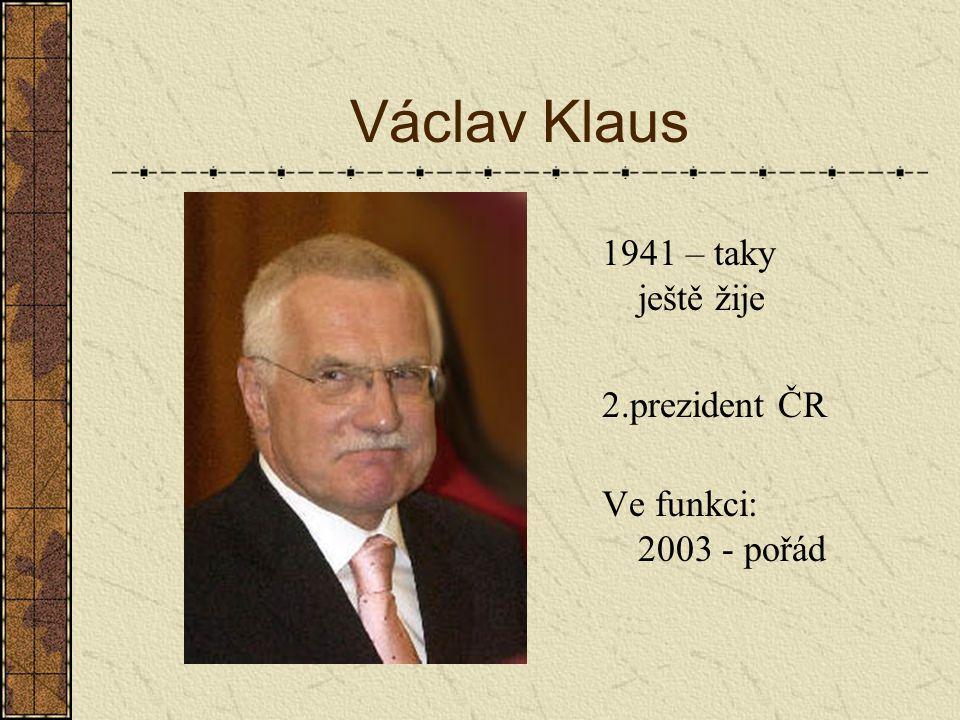 Václav Klaus 1941 – taky ještě žije 2.prezident ČR Ve funkci: 2003 - pořád