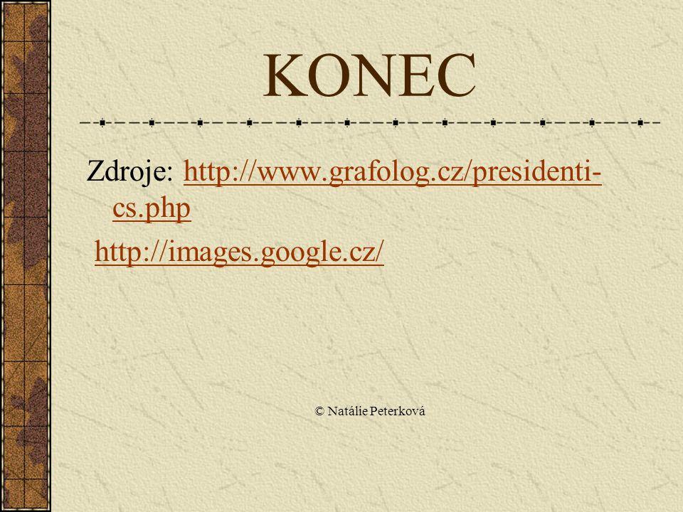 KONEC Zdroje: http://www.grafolog.cz/presidenti- cs.phphttp://www.grafolog.cz/presidenti- cs.php http://images.google.cz/ © Natálie Peterková
