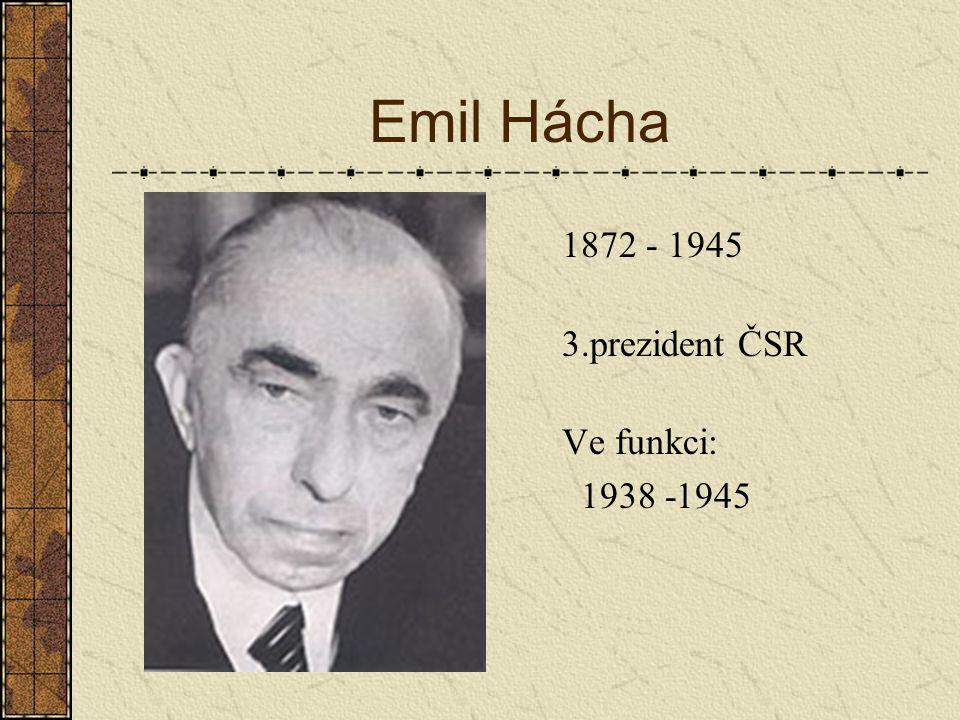 Emil Hácha 1872 - 1945 3.prezident ČSR Ve funkci: 1938 -1945