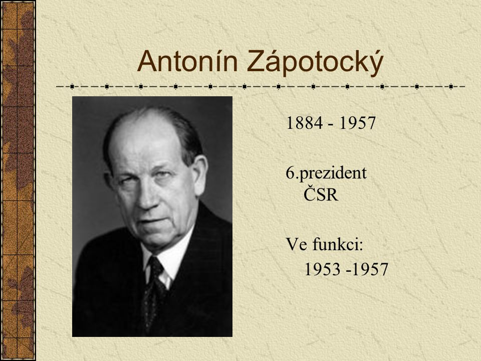 Antonín Novotný 1904 - 1975 7.prezident ČSR Ve funkci: 1957 -1968