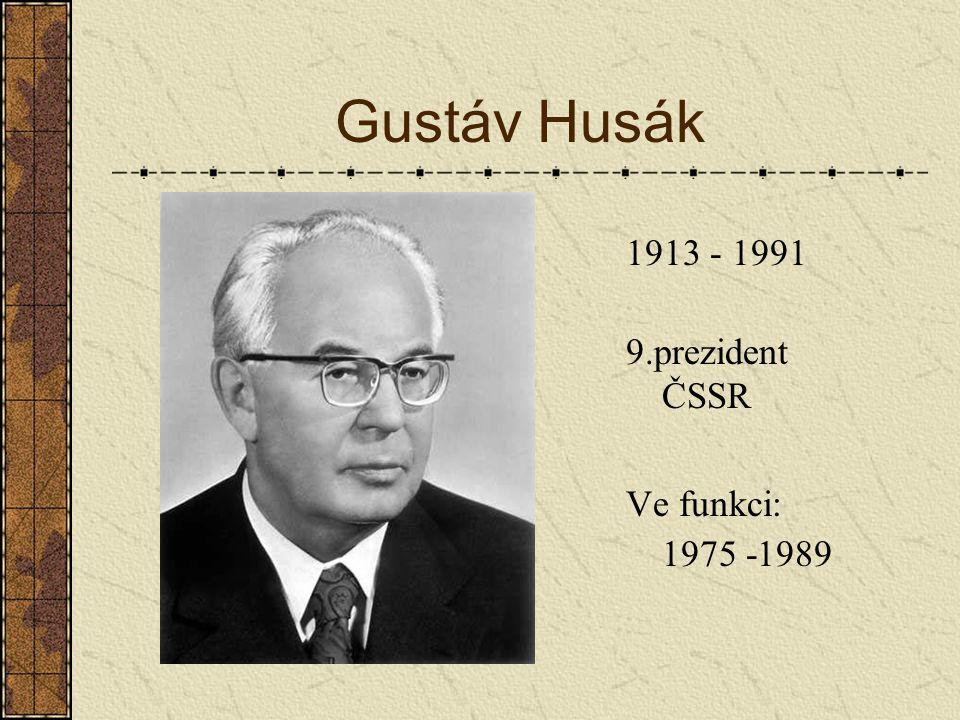 Gustáv Husák 1913 - 1991 9.prezident ČSSR Ve funkci: 1975 -1989