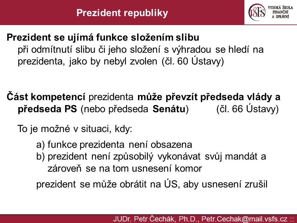 JUDr. Petr Čechák, Ph.D., Petr.Cechak@mail.vsfs.cz :: Prezident republiky Prezident se ujímá funkce složením slibu při odmítnutí slibu či jeho složení